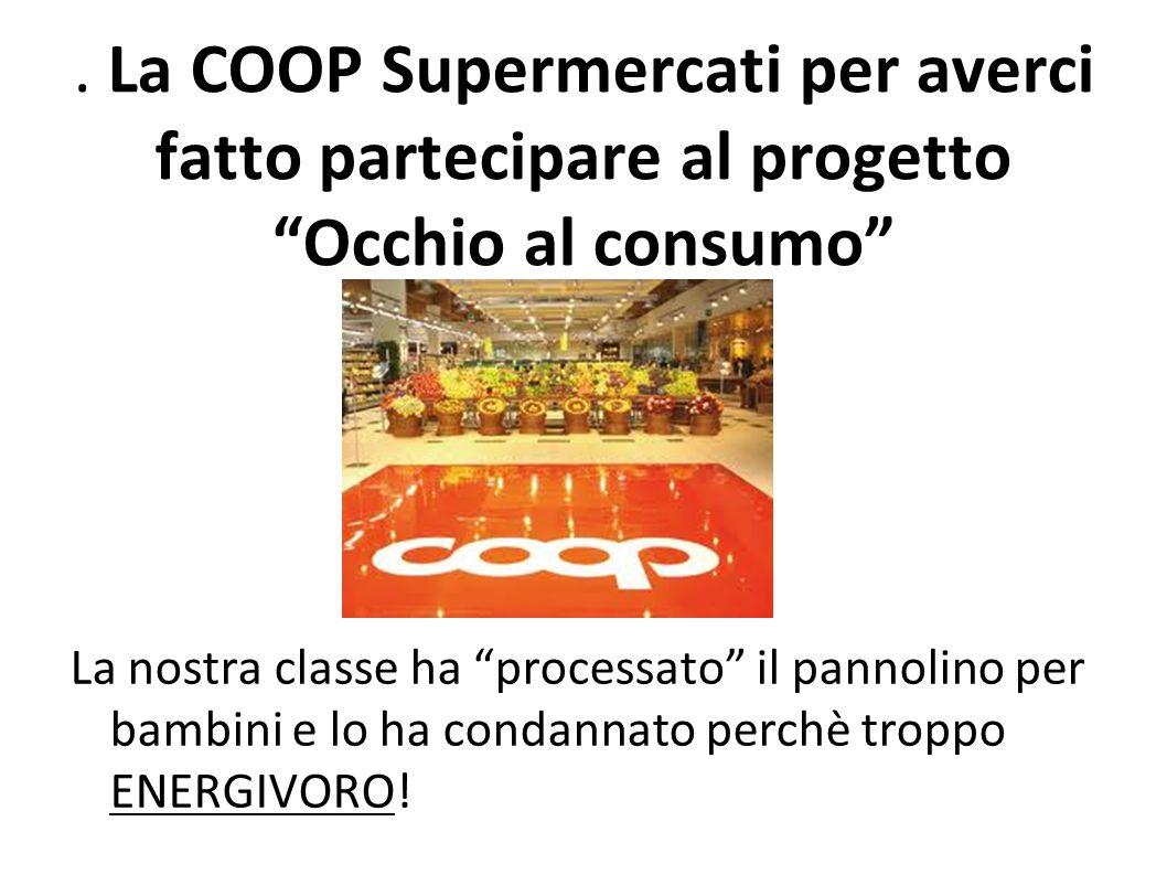 """. La COOP Supermercati per averci fatto partecipare al progetto """"Occhio al consumo"""" La nostra classe ha """"processato"""" il pannolino per bambini e lo ha"""