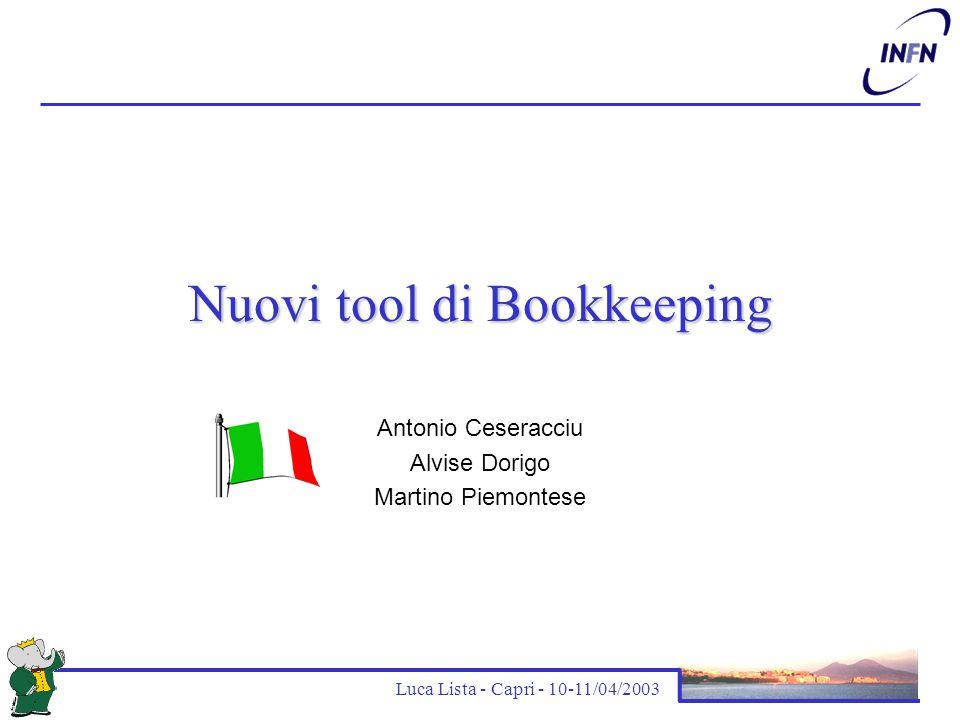 Luca Lista - Capri - 10-11/04/2003 Nuovi tool di Bookkeeping Antonio Ceseracciu Alvise Dorigo Martino Piemontese