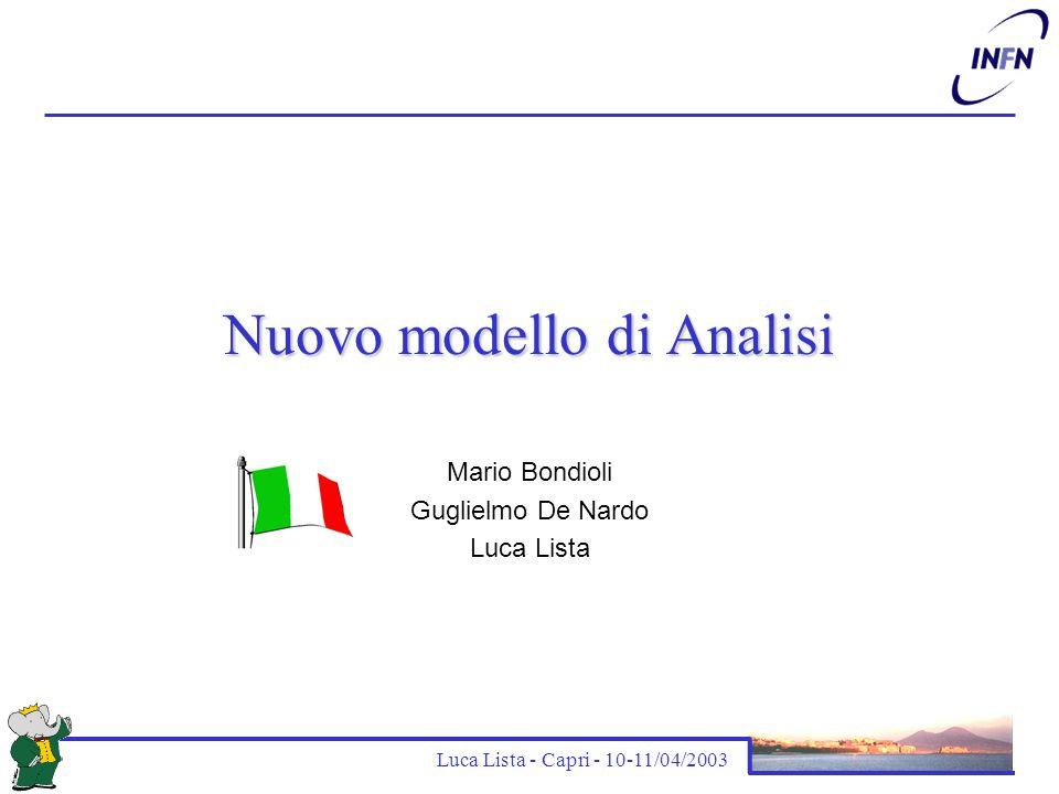 Luca Lista - Capri - 10-11/04/2003 Nuovo modello di Analisi Mario Bondioli Guglielmo De Nardo Luca Lista