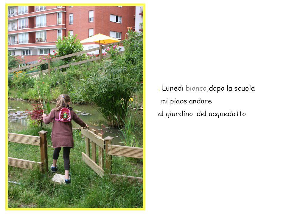 . Lunedi bianco,dopo la scuola mi piace andare al giardino del acquedotto