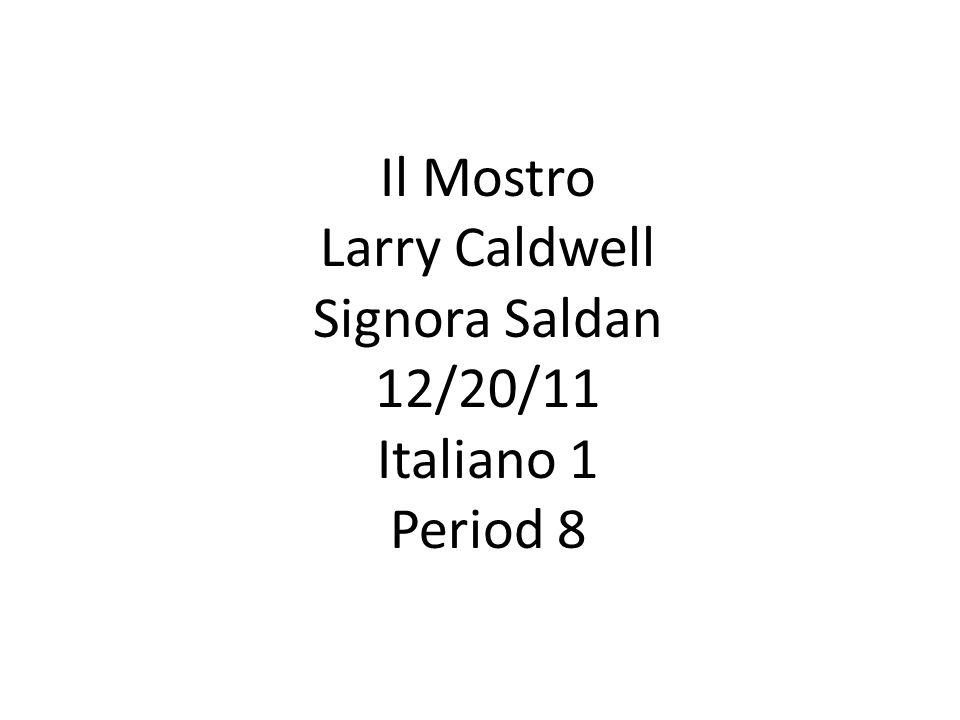 Il Mostro Larry Caldwell Signora Saldan 12/20/11 Italiano 1 Period 8