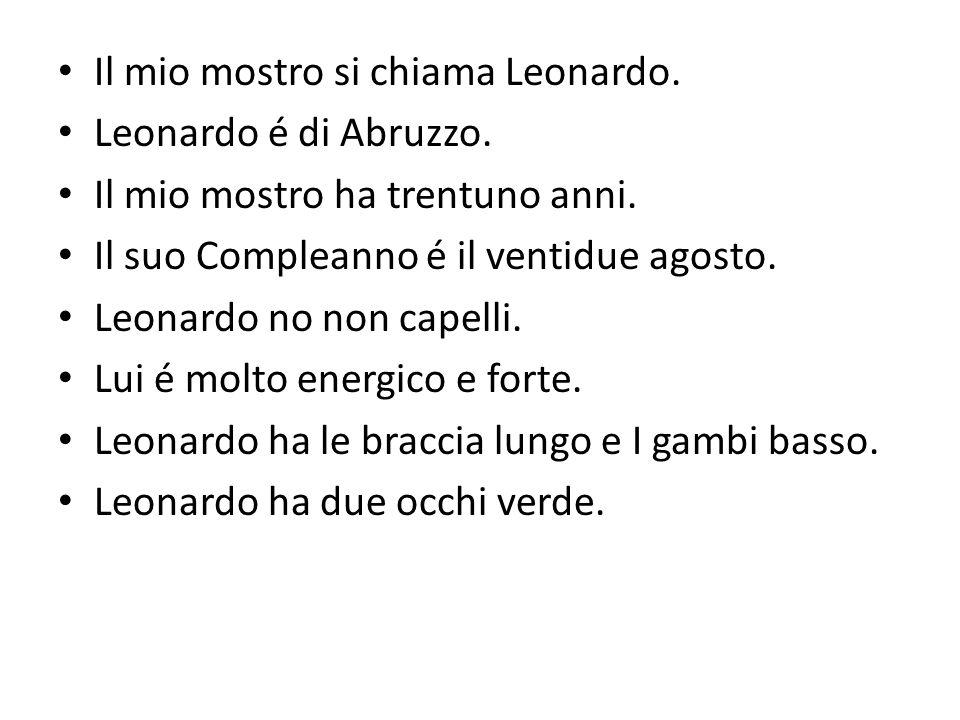 Il mio mostro si chiama Leonardo. Leonardo é di Abruzzo.