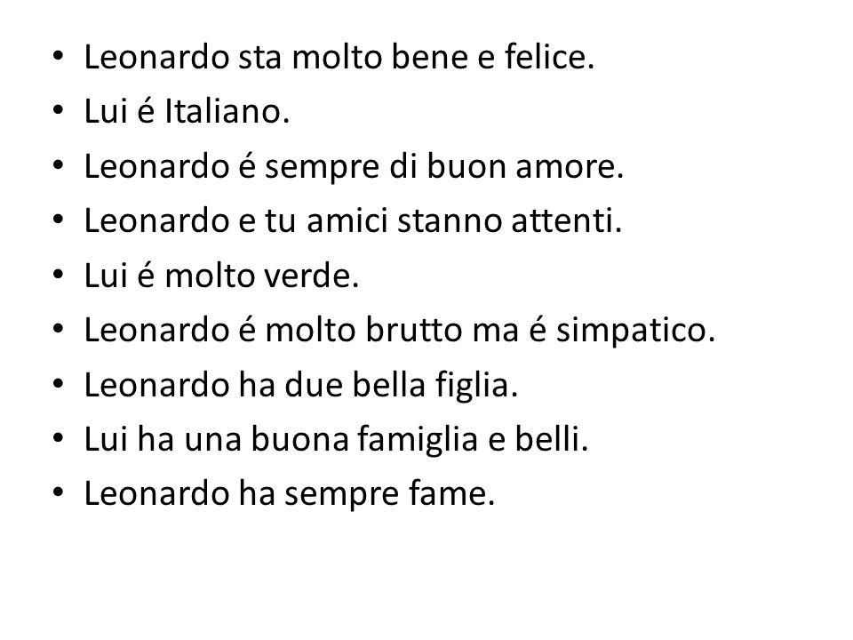 Leonardo sta molto bene e felice. Lui é Italiano.