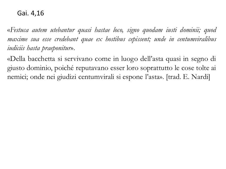 Gai. 4,16 «Festuca autem utebantur quasi hastae loco, signo quodam iusti dominii; quod maxime sua esse credebant quae ex hostibus cepissent; unde in c