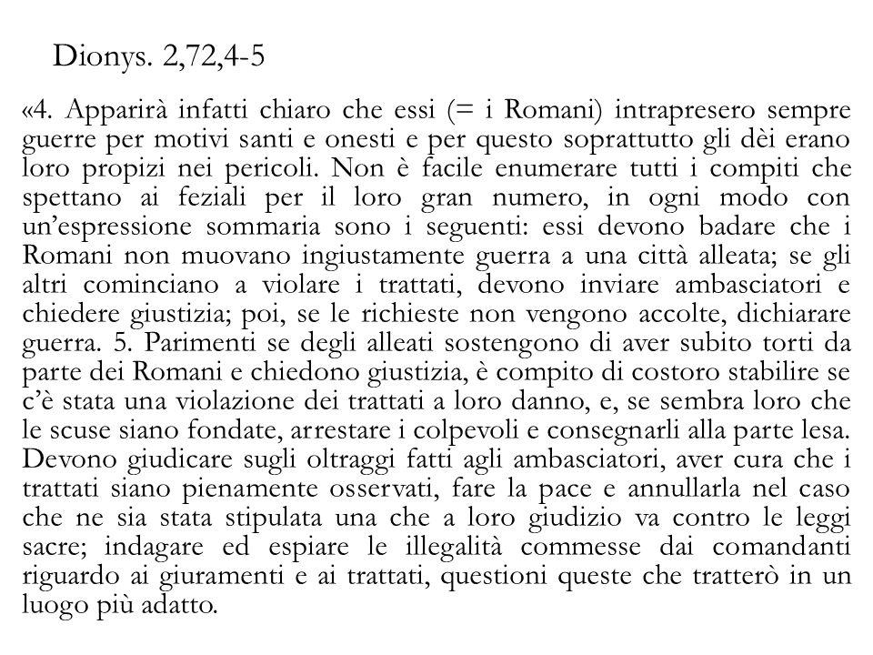 Dionys. 2,72,4-5 «4. Apparirà infatti chiaro che essi (= i Romani) intrapresero sempre guerre per motivi santi e onesti e per questo soprattutto gli d