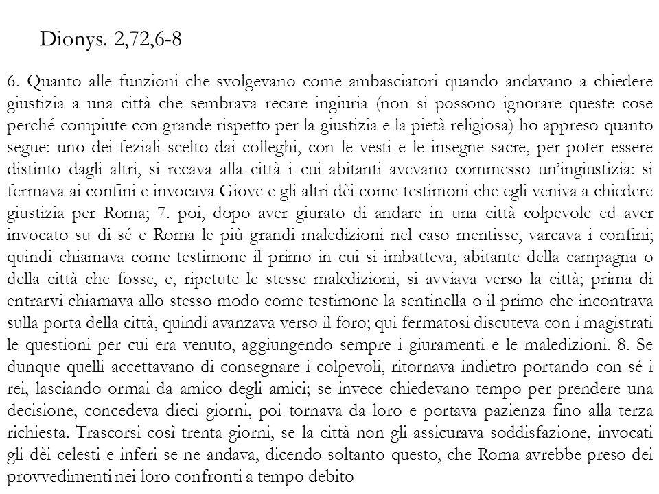 Dionys. 2,72,6-8 6. Quanto alle funzioni che svolgevano come ambasciatori quando andavano a chiedere giustizia a una città che sembrava recare ingiuri