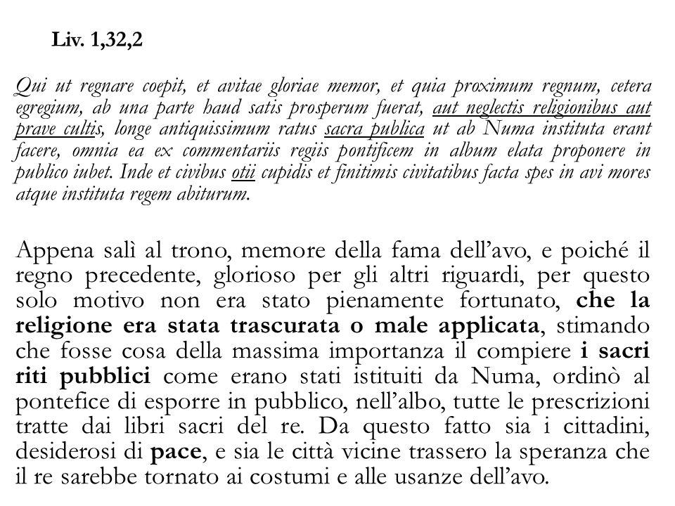 Liv. 1,32,2 Qui ut regnare coepit, et avitae gloriae memor, et quia proximum regnum, cetera egregium, ab una parte haud satis prosperum fuerat, aut ne