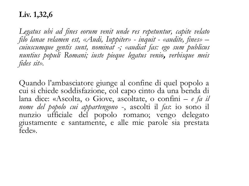 Liv. 1,32,6 Legatus ubi ad fines eorum venit unde res repetuntur, capite velato filo lanae velamen est, «Audi, Iuppiter» - inquit - «audite, fines» –
