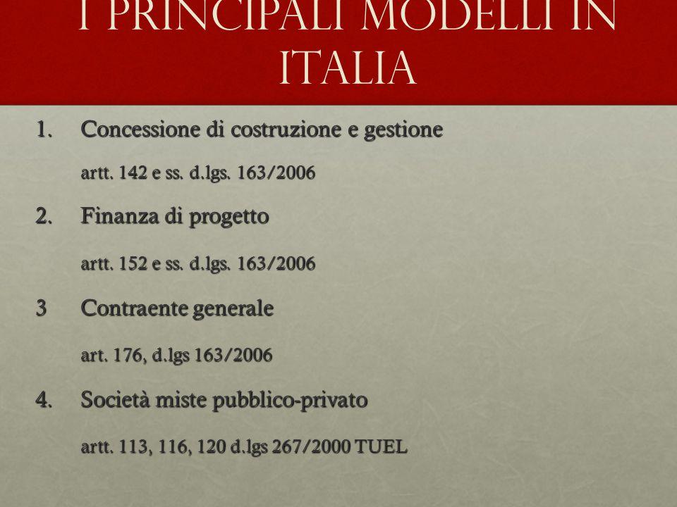 I principali modelli in Italia 1.Concessione di costruzione e gestione artt. 142 e ss. d.lgs. 163/2006 2.Finanza di progetto artt. 152 e ss. d.lgs. 16