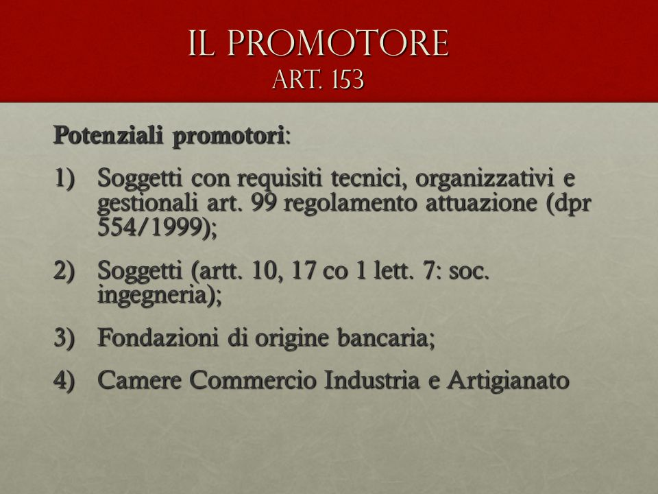Potenziali promotori : 1)Soggetti con requisiti tecnici, organizzativi e gestionali art. 99 regolamento attuazione (dpr 554/1999); 2)Soggetti (artt. 1