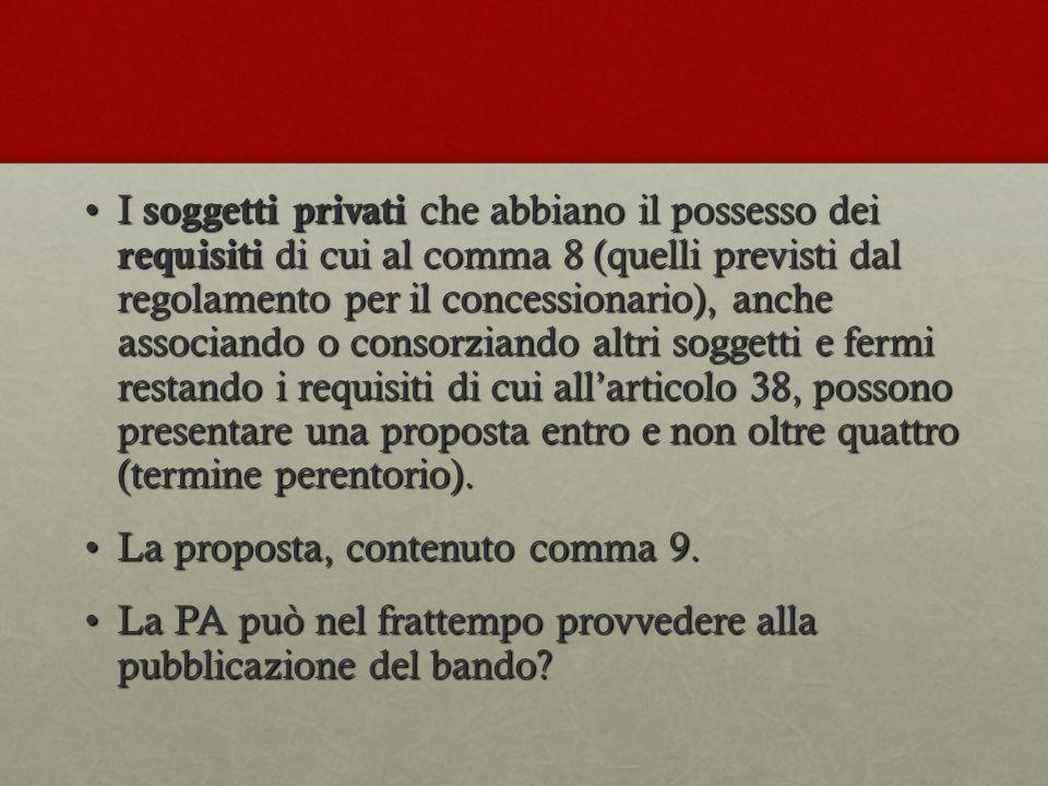 I soggetti privati che abbiano il possesso dei requisiti di cui al comma 8 (quelli previsti dal regolamento per il concessionario), anche associando o