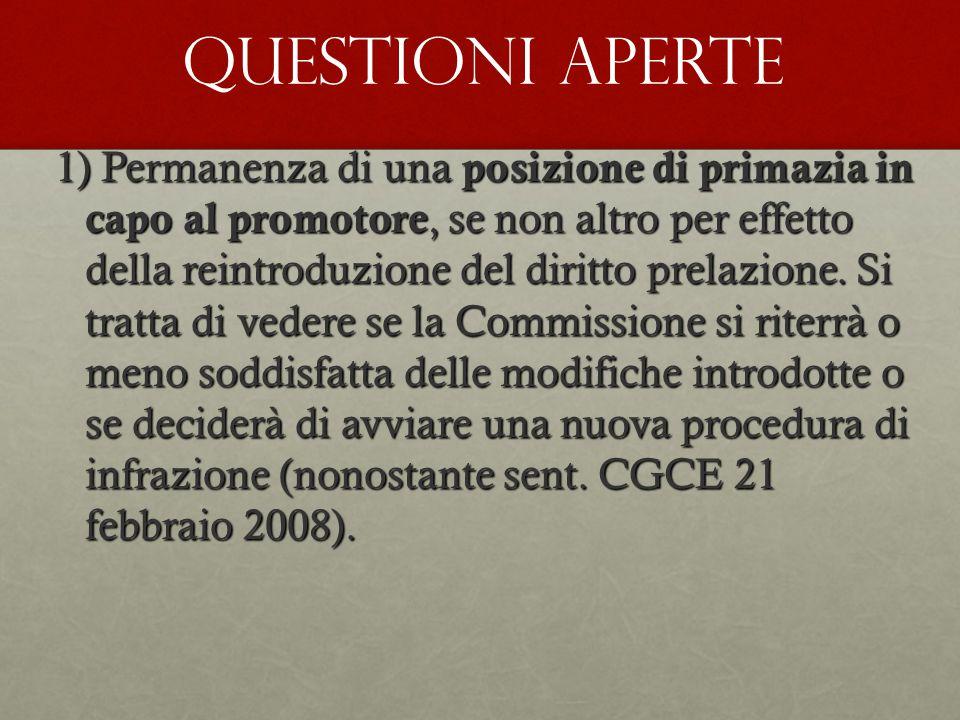1) Permanenza di una posizione di primazia in capo al promotore, se non altro per effetto della reintroduzione del diritto prelazione. Si tratta di ve