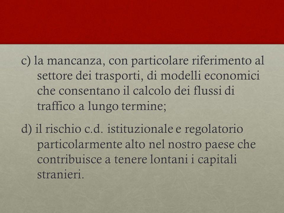 c) la mancanza, con particolare riferimento al settore dei trasporti, di modelli economici che consentano il calcolo dei flussi di traffico a lungo te