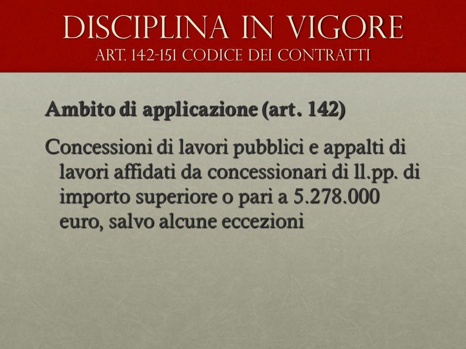 Ambito di applicazione (art. 142) Concessioni di lavori pubblici e appalti di lavori affidati da concessionari di ll.pp. di importo superiore o pari a