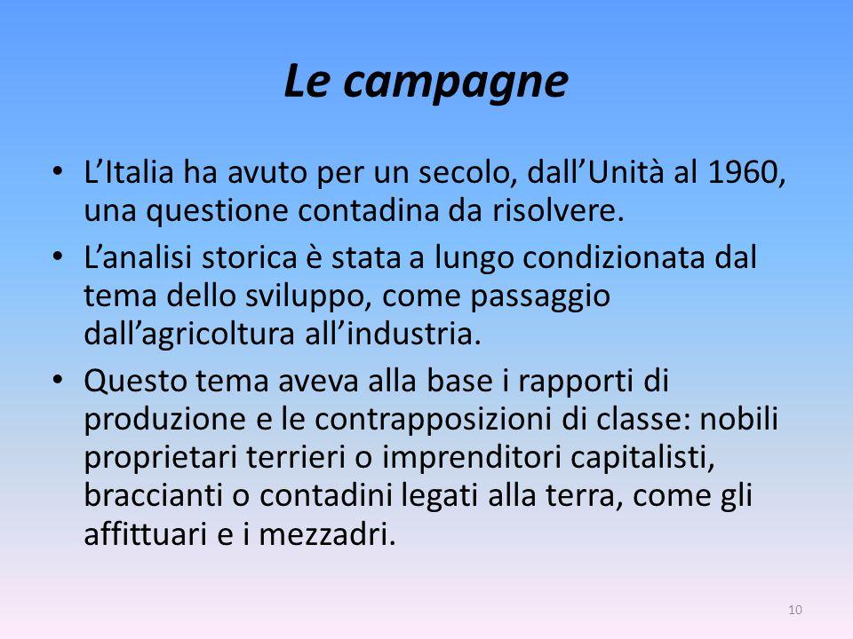 Le campagne L'Italia ha avuto per un secolo, dall'Unità al 1960, una questione contadina da risolvere. L'analisi storica è stata a lungo condizionata