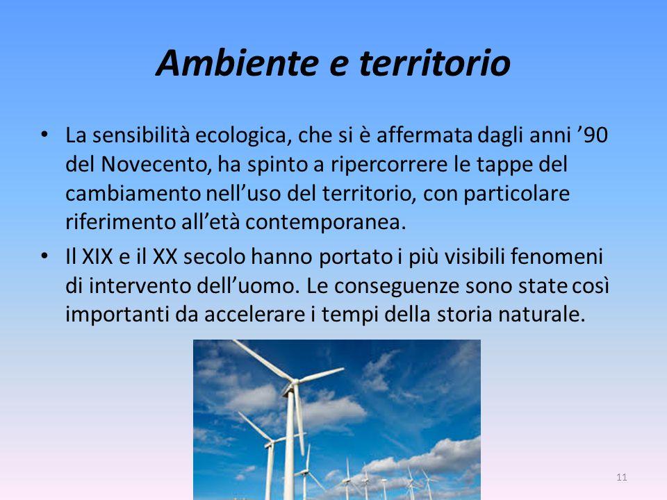 Ambiente e territorio La sensibilità ecologica, che si è affermata dagli anni '90 del Novecento, ha spinto a ripercorrere le tappe del cambiamento nel
