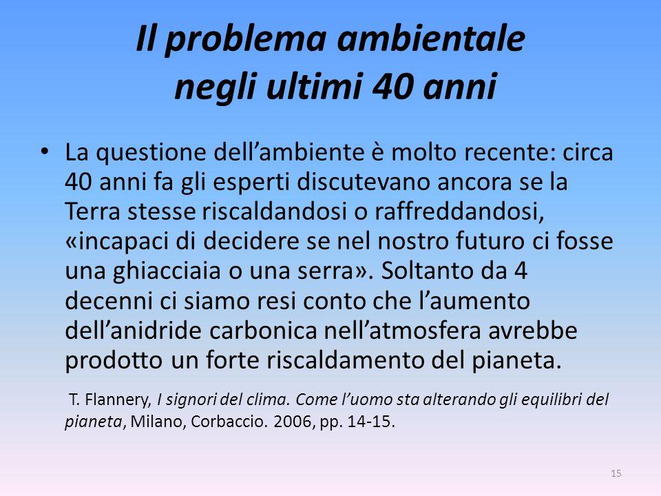 Il problema ambientale negli ultimi 40 anni La questione dell'ambiente è molto recente: circa 40 anni fa gli esperti discutevano ancora se la Terra st