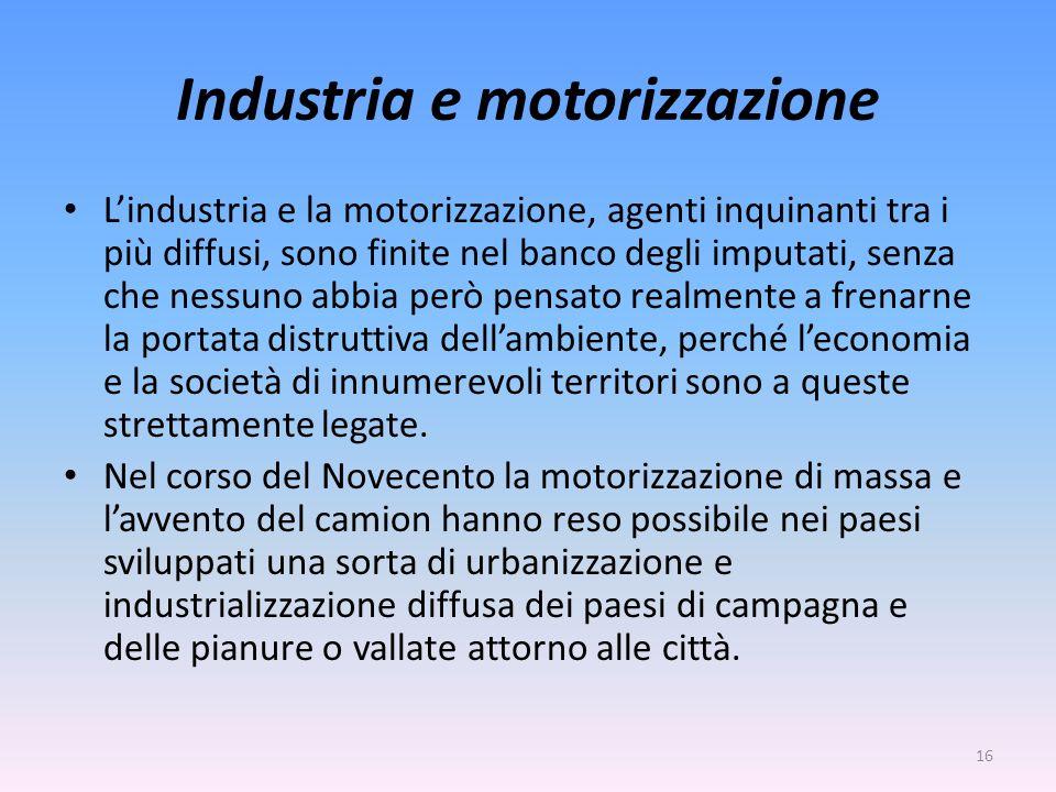 Industria e motorizzazione L'industria e la motorizzazione, agenti inquinanti tra i più diffusi, sono finite nel banco degli imputati, senza che nessu