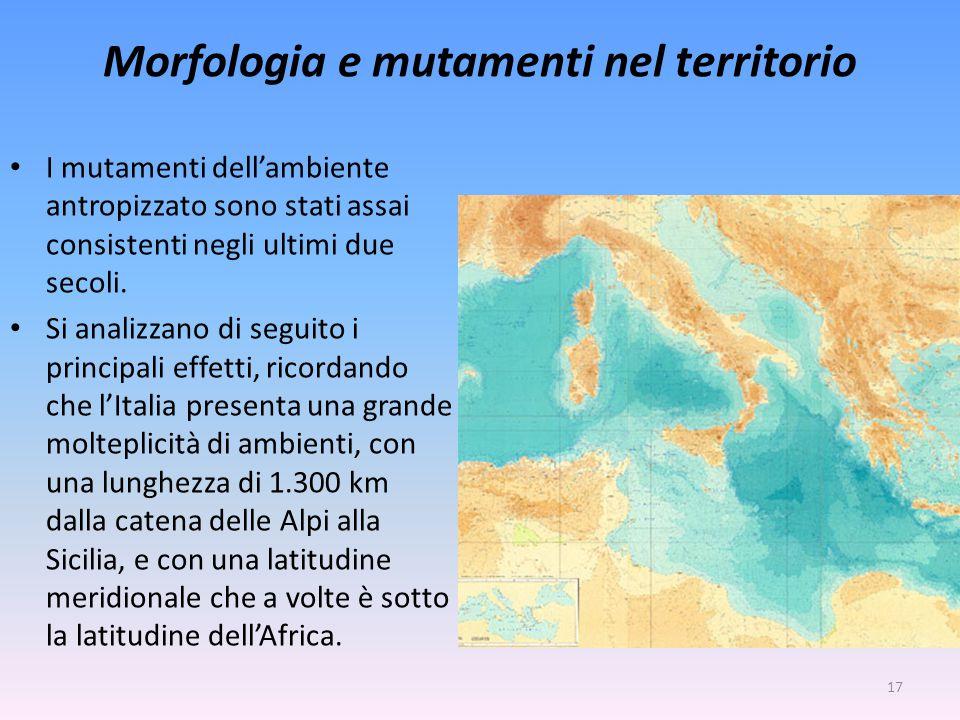 Morfologia e mutamenti nel territorio I mutamenti dell'ambiente antropizzato sono stati assai consistenti negli ultimi due secoli. Si analizzano di se