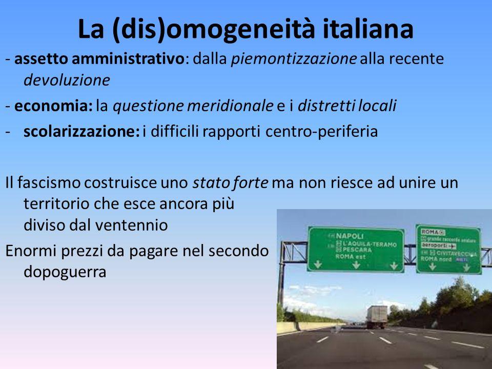 La (dis)omogeneità italiana - assetto amministrativo: dalla piemontizzazione alla recente devoluzione - economia: la questione meridionale e i distret