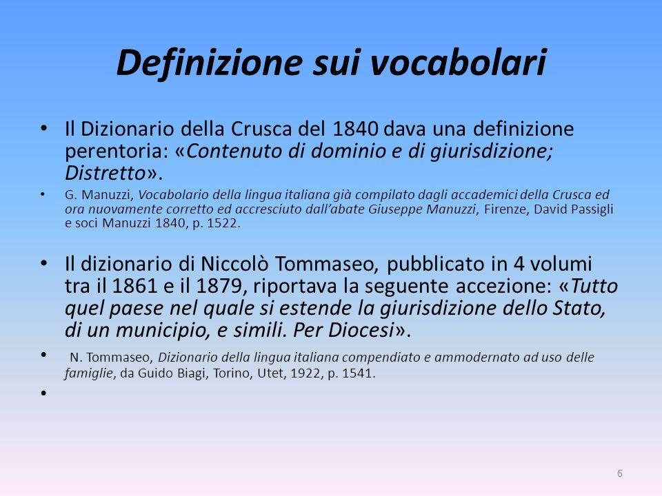 Definizione sui vocabolari Il Dizionario della Crusca del 1840 dava una definizione perentoria: «Contenuto di dominio e di giurisdizione; Distretto».