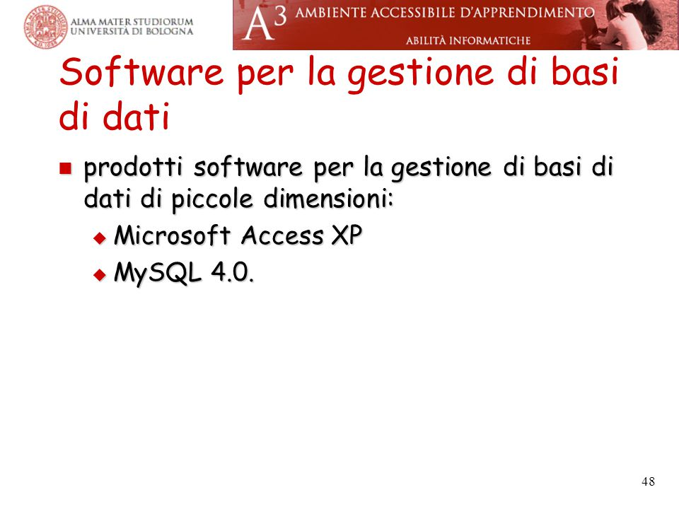 48 Software per la gestione di basi di dati prodotti software per la gestione di basi di dati di piccole dimensioni: prodotti software per la gestione di basi di dati di piccole dimensioni:  Microsoft Access XP  MySQL 4.0.