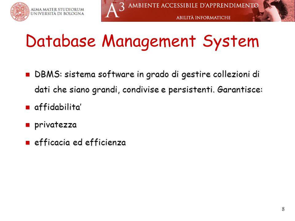 8 Database Management System DBMS: sistema software in grado di gestire collezioni di dati che siano grandi, condivise e persistenti. Garantisce: DBMS