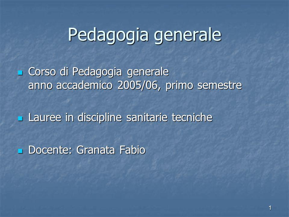1 Pedagogia generale Corso di Pedagogia generale anno accademico 2005/06, primo semestre Corso di Pedagogia generale anno accademico 2005/06, primo se