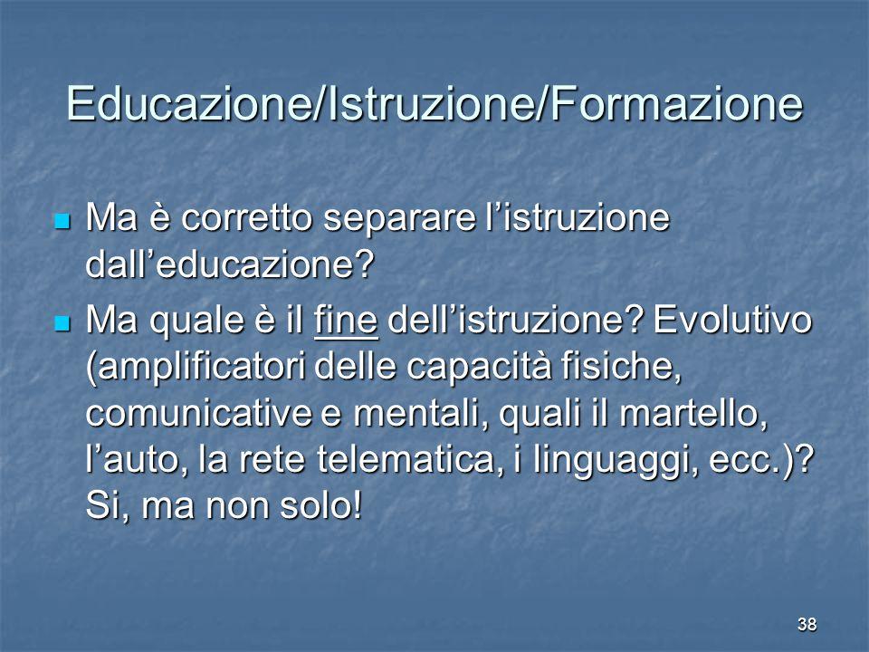 38 Educazione/Istruzione/Formazione Ma è corretto separare l'istruzione dall'educazione.