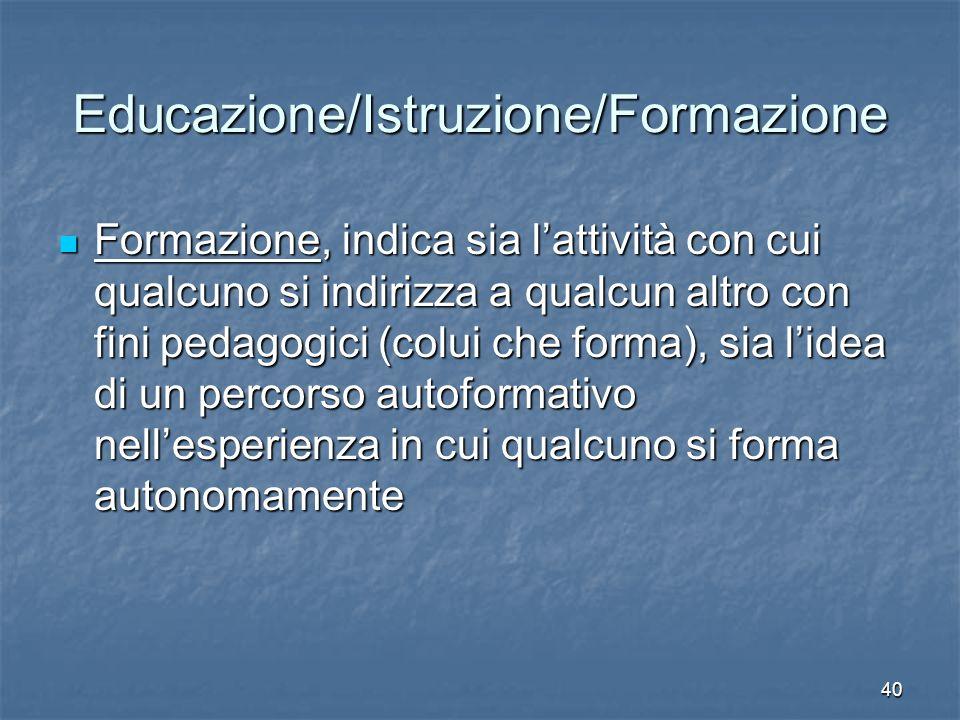 40 Educazione/Istruzione/Formazione Formazione, indica sia l'attività con cui qualcuno si indirizza a qualcun altro con fini pedagogici (colui che for