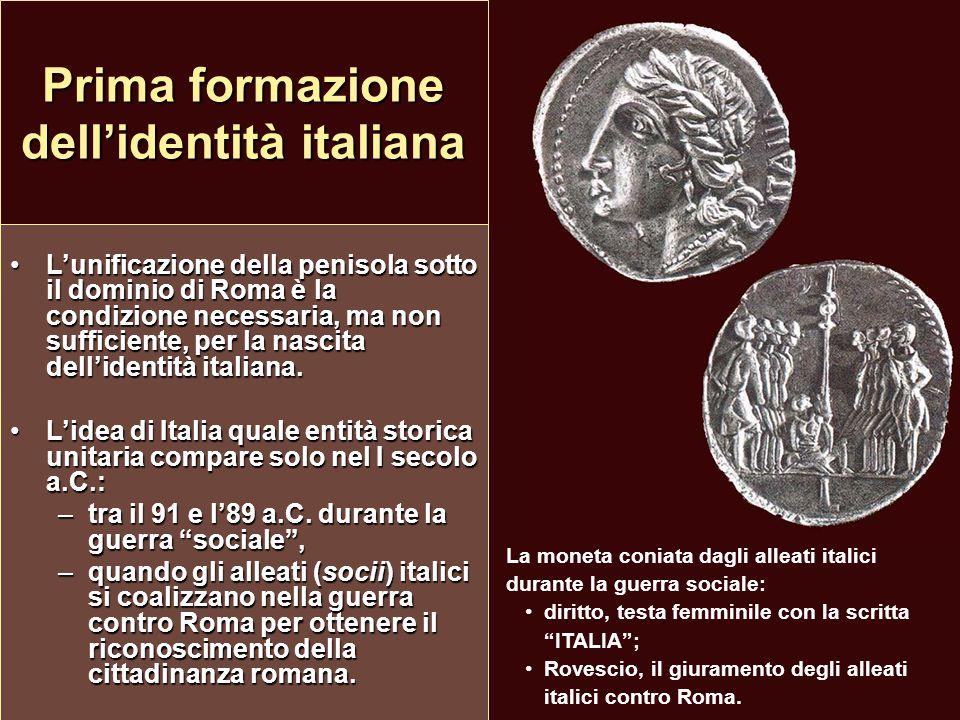 Prima formazione dell'identità italiana L'unificazione della penisola sotto il dominio di Roma è la condizione necessaria, ma non sufficiente, per la