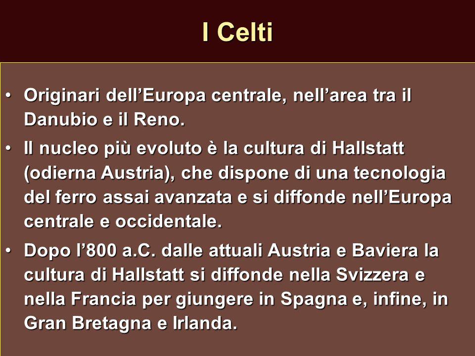 I Celti Originari dell'Europa centrale, nell'area tra il Danubio e il Reno.Originari dell'Europa centrale, nell'area tra il Danubio e il Reno. Il nucl