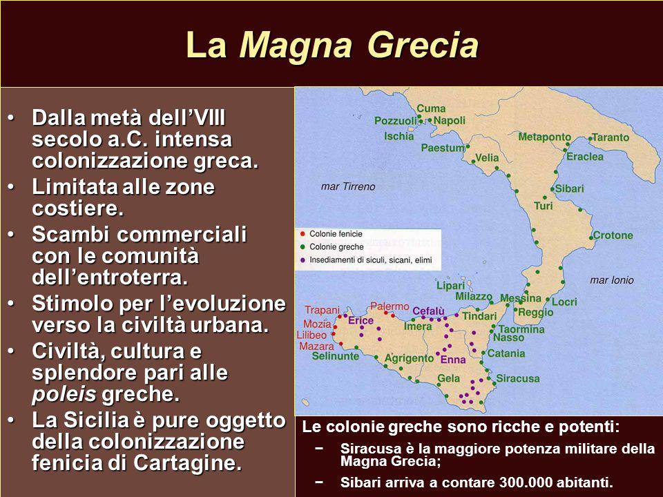 La Magna Grecia Dalla metà dell'VIII secolo a.C. intensa colonizzazione greca.Dalla metà dell'VIII secolo a.C. intensa colonizzazione greca. Limitata