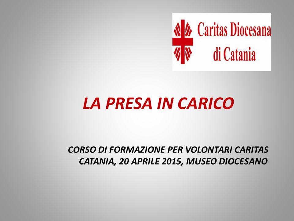 CORSO DI FORMAZIONE PER VOLONTARI CARITAS CATANIA, 20 APRILE 2015, MUSEO DIOCESANO LA PRESA IN CARICO