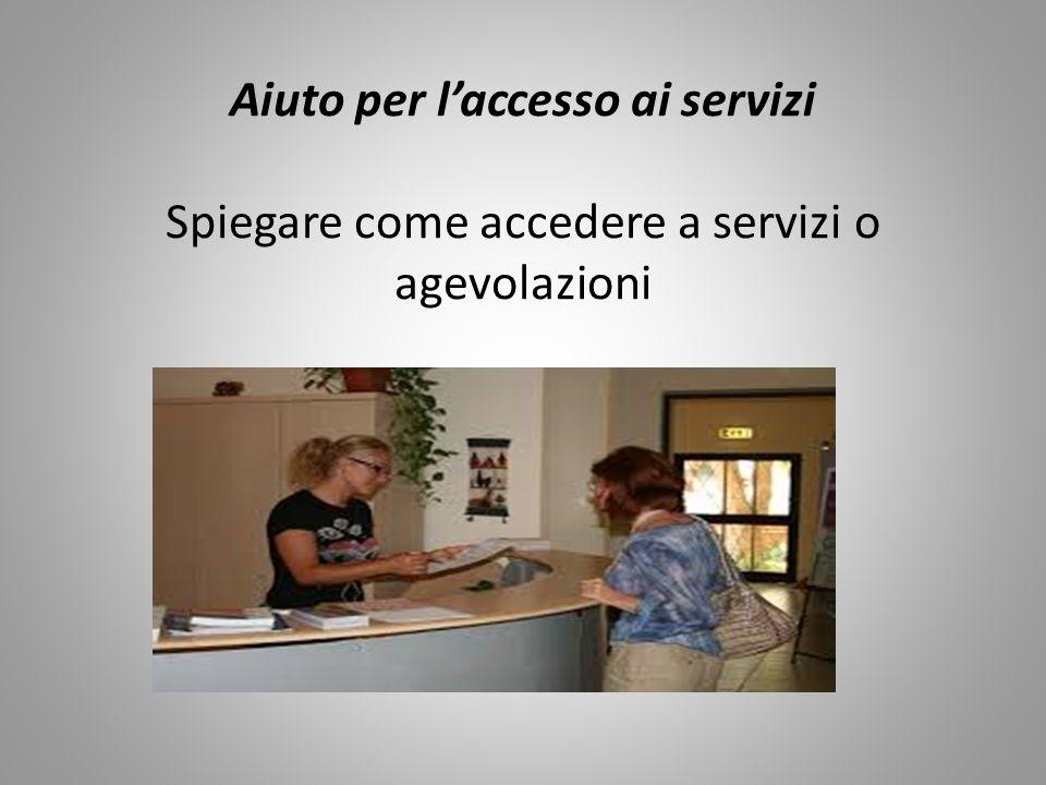 Aiuto per l'accesso ai servizi Spiegare come accedere a servizi o agevolazioni