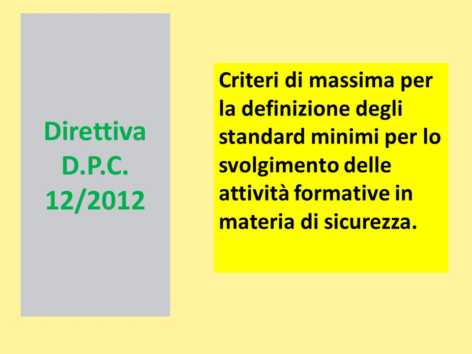 Direttiva D.P.C. 12/2012 Criteri di massima per la definizione degli standard minimi per lo svolgimento delle attività formative in materia di sicurez