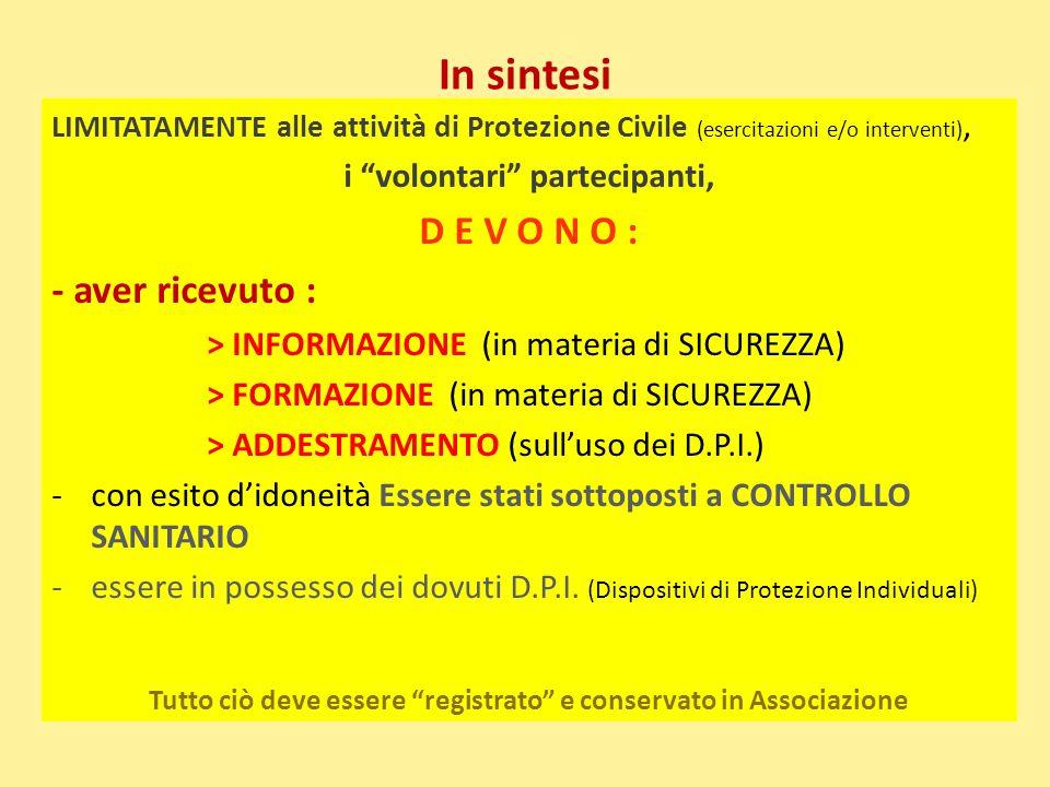 """In sintesi LIMITATAMENTE alle attività di Protezione Civile (esercitazioni e/o interventi), i """"volontari"""" partecipanti, D E V O N O : - aver ricevuto"""