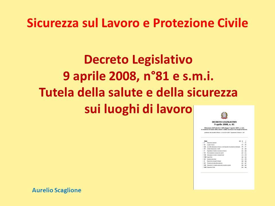 Decreto Legislativo 9 aprile 2008, n°81 e s.m.i. Tutela della salute e della sicurezza sui luoghi di lavoro Sicurezza sul Lavoro e Protezione Civile A