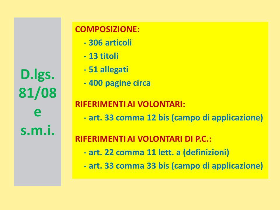 D.lgs. 81/08 e s.m.i. COMPOSIZIONE: - 306 articoli - 13 titoli - 51 allegati - 400 pagine circa RIFERIMENTI AI VOLONTARI: - art. 33 comma 12 bis (camp