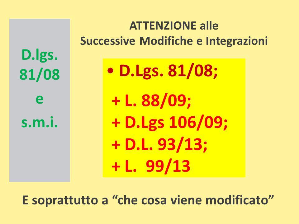 D.Lgs. 81/08; + L. 88/09; + D.Lgs 106/09; + D.L. 93/13; + L. 99/13 D.lgs. 81/08 e s.m.i. ATTENZIONE alle Successive Modifiche e Integrazioni E sopratt