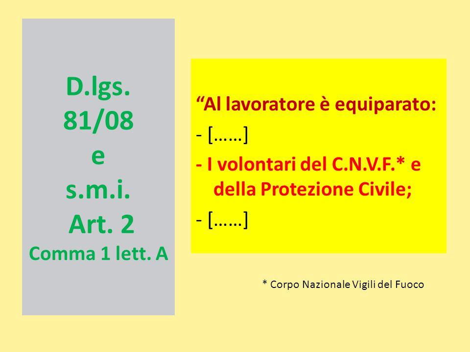 """D.lgs. 81/08 e s.m.i. Art. 2 Comma 1 lett. A """"Al lavoratore è equiparato: - [……] - I volontari del C.N.V.F.* e della Protezione Civile; - [……] * Corpo"""