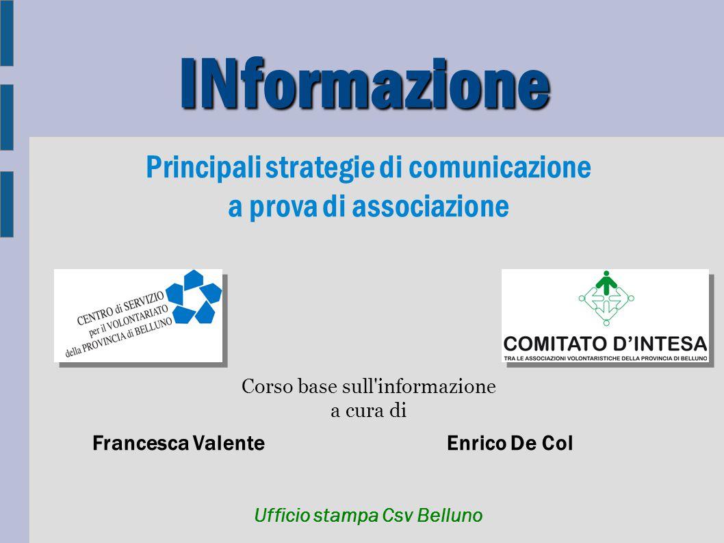 INformazione Principali strategie di comunicazione a prova di associazione Corso base sull informazione a cura di Francesca ValenteEnrico De Col Ufficio stampa Csv Belluno