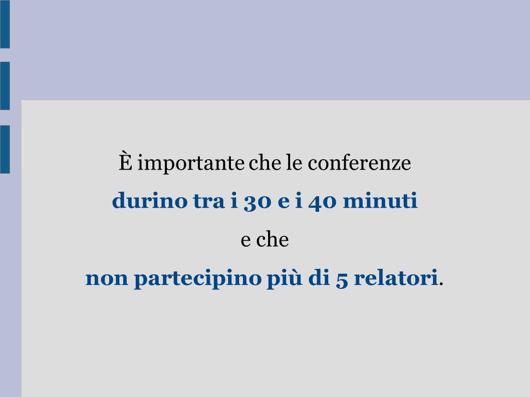 È importante che le conferenze durino tra i 30 e i 40 minuti e che non partecipino più di 5 relatori.