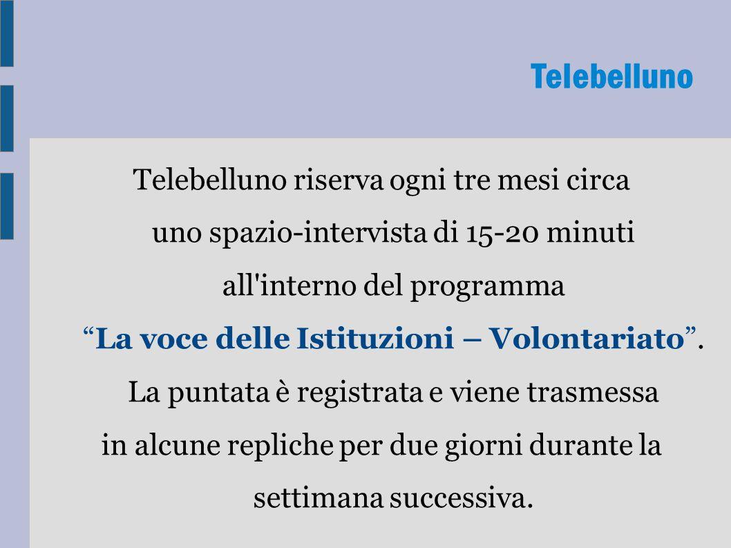 Telebelluno riserva ogni tre mesi circa uno spazio-intervista di 15-20 minuti all interno del programma La voce delle Istituzioni – Volontariato .