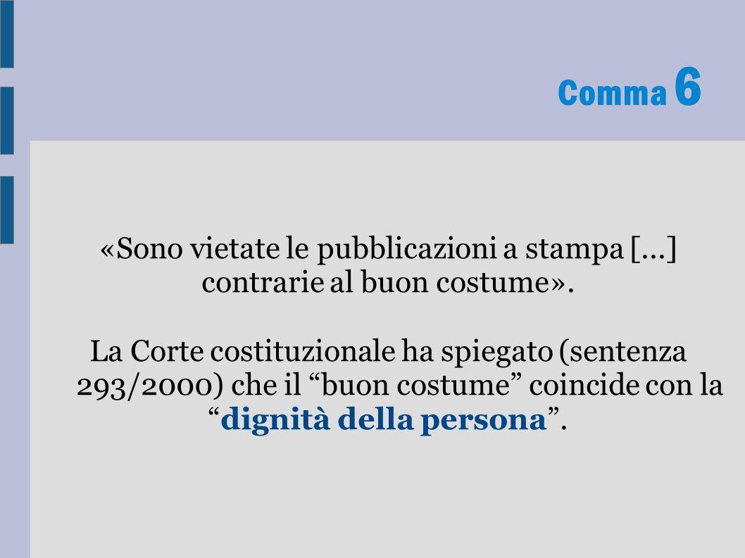 Comma 6 «Sono vietate le pubblicazioni a stampa [...] contrarie al buon costume».