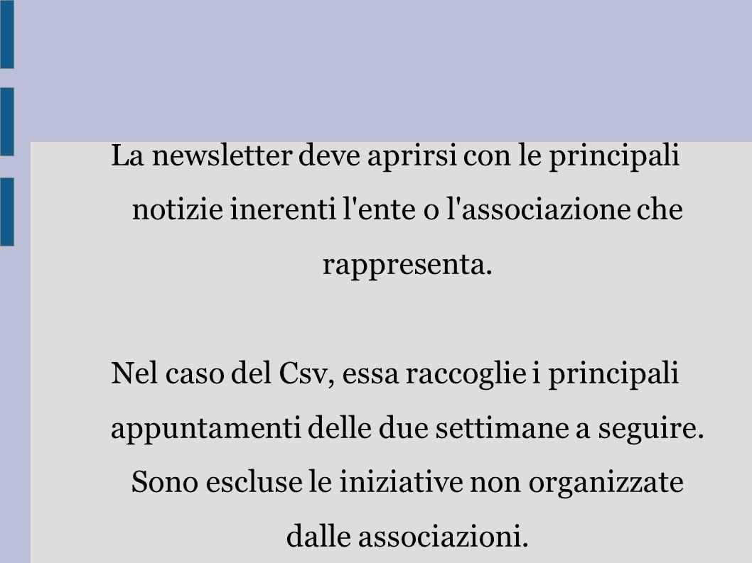 La newsletter deve aprirsi con le principali notizie inerenti l ente o l associazione che rappresenta.