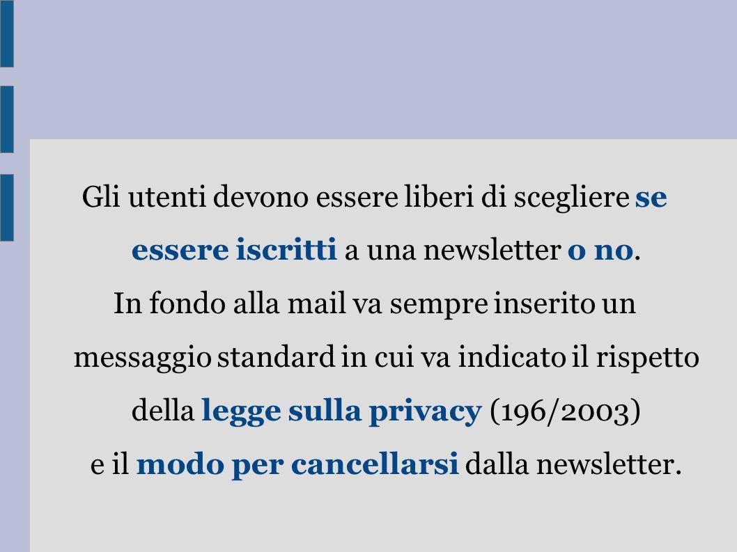 Gli utenti devono essere liberi di scegliere se essere iscritti a una newsletter o no.