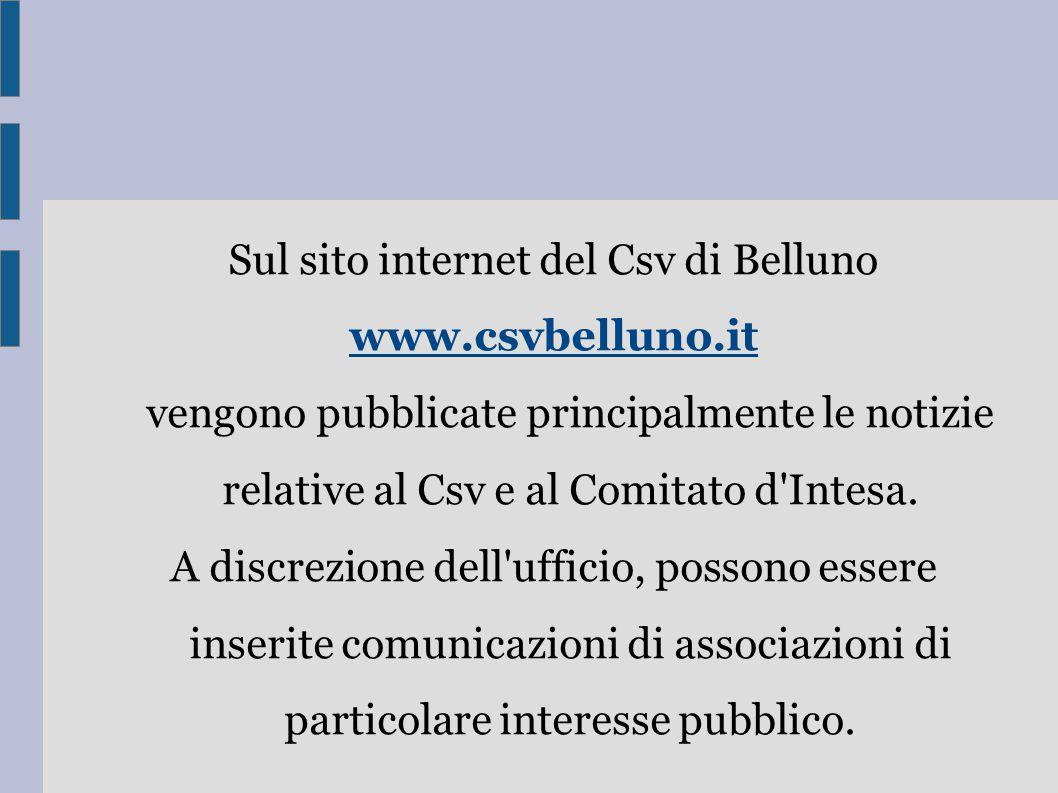 Sul sito internet del Csv di Belluno www.csvbelluno.it vengono pubblicate principalmente le notizie relative al Csv e al Comitato d Intesa.