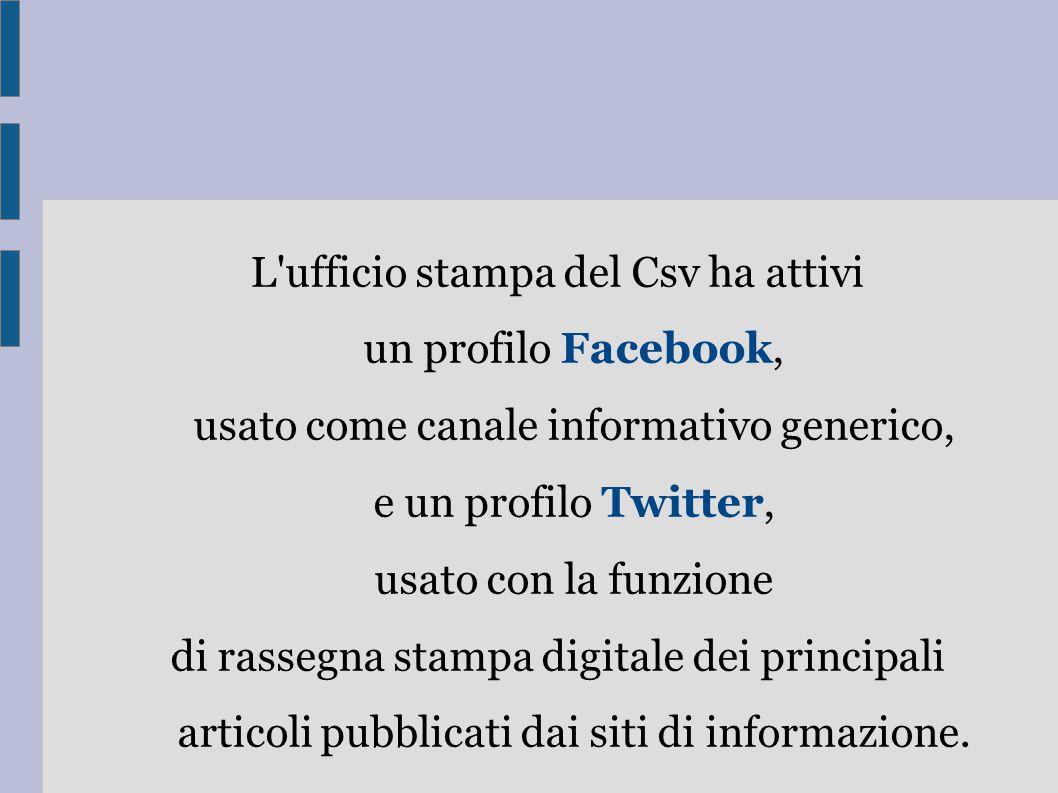 L ufficio stampa del Csv ha attivi un profilo Facebook, usato come canale informativo generico, e un profilo Twitter, usato con la funzione di rassegna stampa digitale dei principali articoli pubblicati dai siti di informazione.