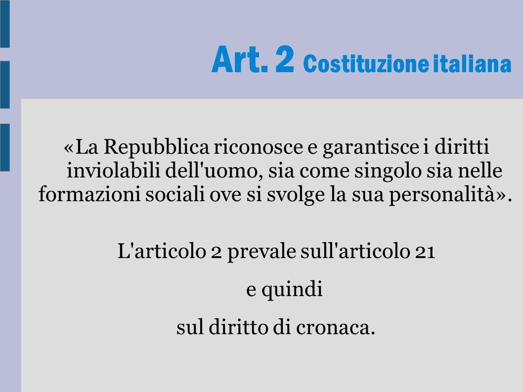Art. 2 Costituzione italiana «La Repubblica riconosce e garantisce i diritti inviolabili dell'uomo, sia come singolo sia nelle formazioni sociali ove